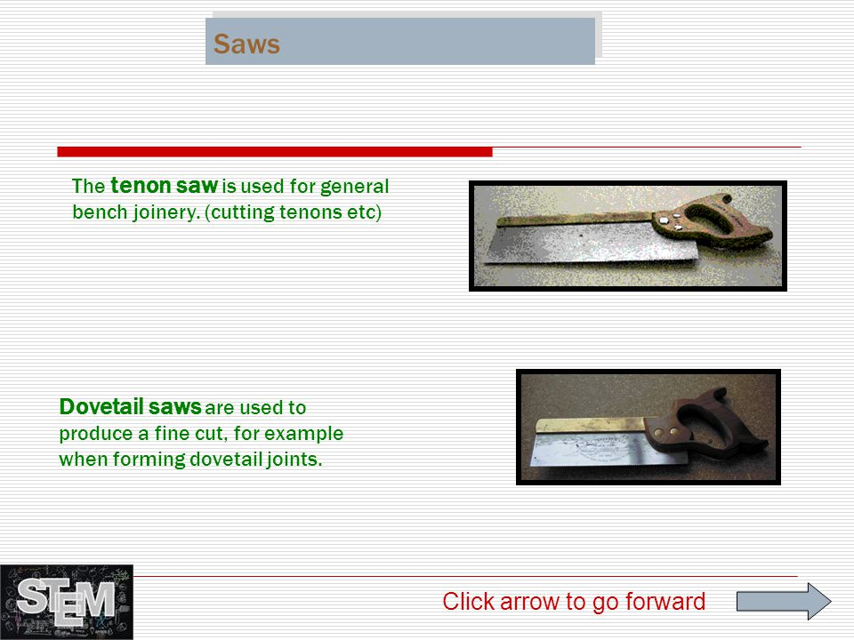 Saws The tenon saw is used for general bench joinery. (cutting tenons etc)