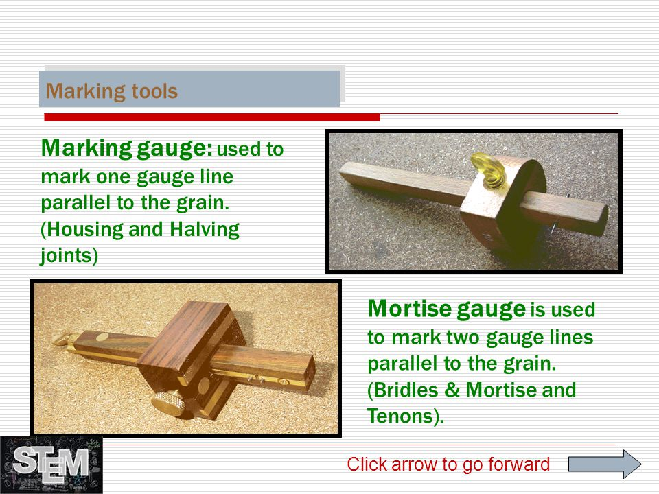 Marking tools Marking gauge: used to mark one gauge line parallel to the grain. (Housing and Halving joints)