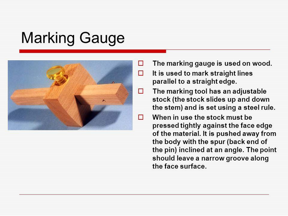 Marking Gauge The marking gauge is used on wood.