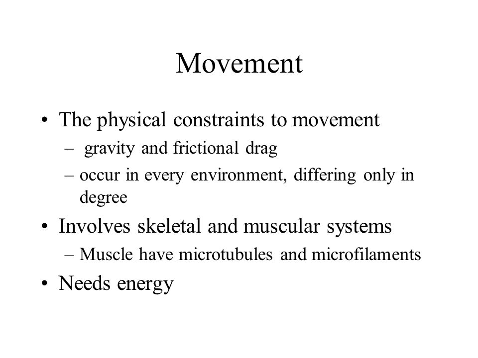 Movement The physical constraints to movement
