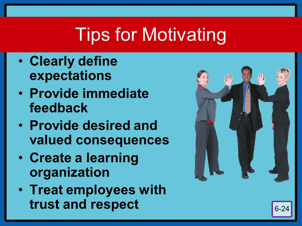 Tips for Motivating Clearly define expectations