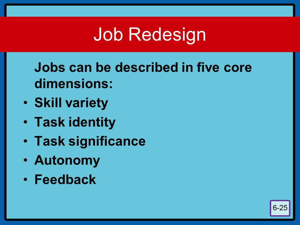 Job Redesign Jobs can be described in five core dimensions: