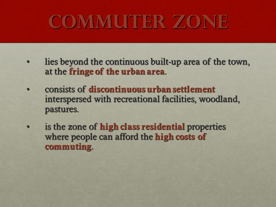 Commuter Zone lies beyond the continuous built-up area of the town, at the fringe of the urban area.