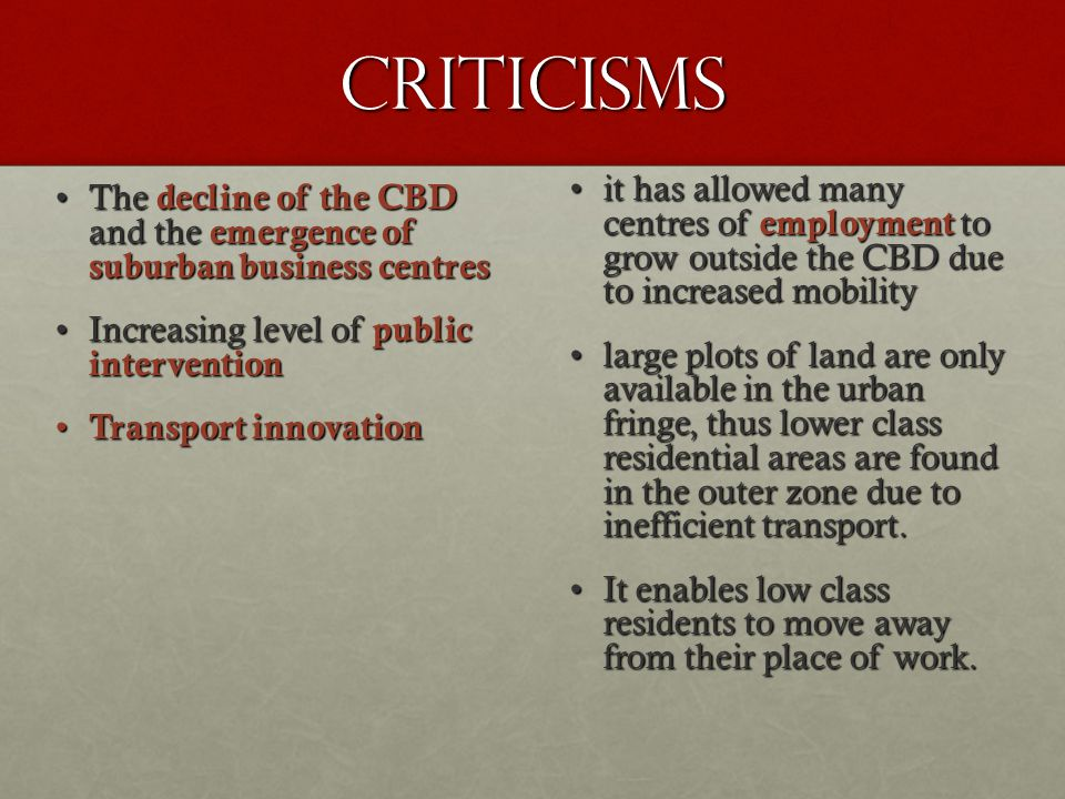 Criticisms it has allowed many centres of employment to grow outside the CBD due to increased mobility.