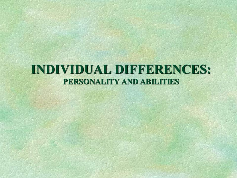 INDIVIDUAL DIFFERENCES: PERSONALITY AND ABILITIES
