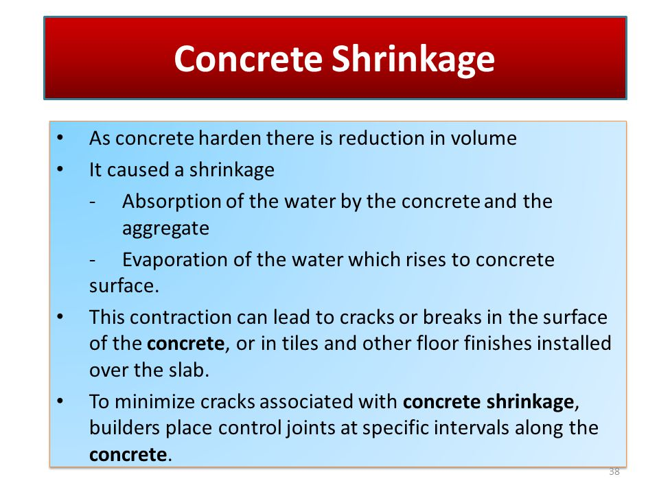 Concrete Shrinkage As concrete harden there is reduction in volume