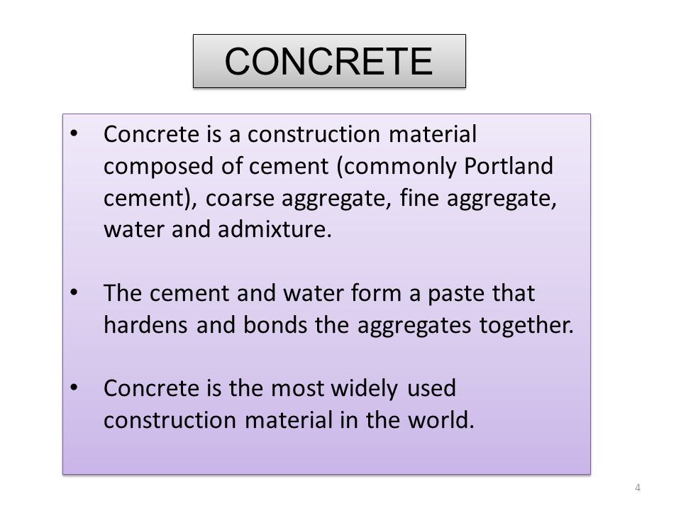 CONCRETE Concrete is a construction material composed of cement (commonly Portland cement), coarse aggregate, fine aggregate, water and admixture.