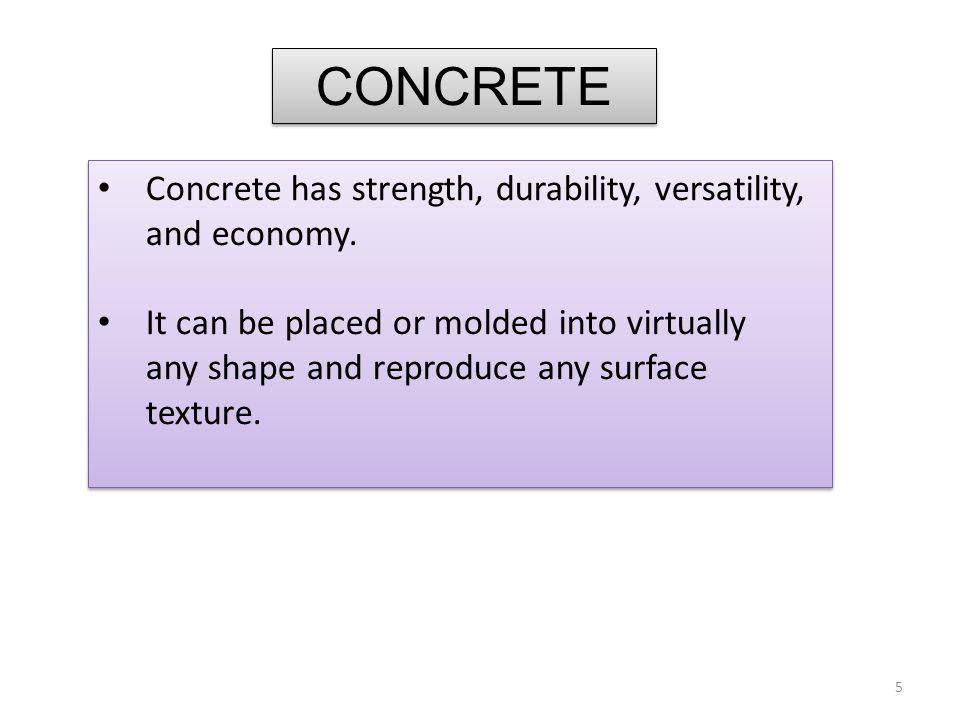 CONCRETE Concrete has strength, durability, versatility, and economy.