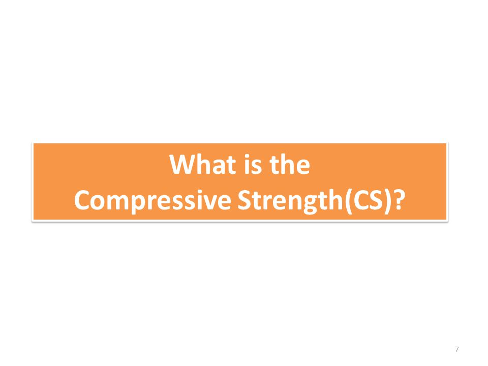 What is the Compressive Strength(CS)