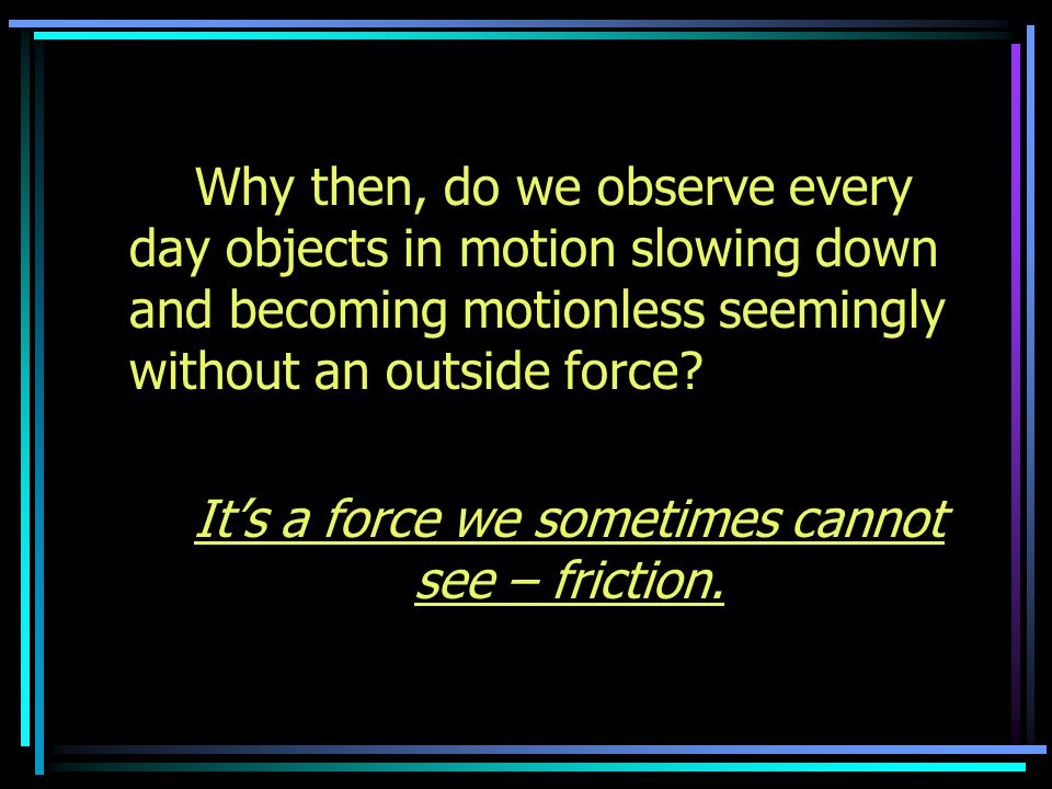 It's a force we sometimes cannot see – friction.