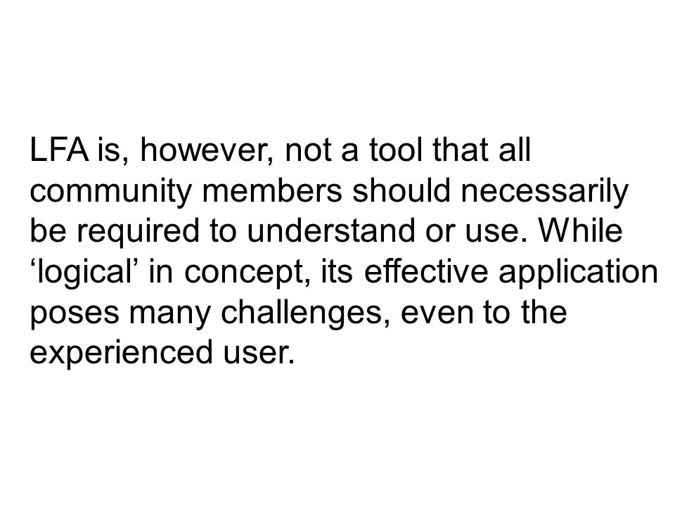 LFA is, however, not a tool that all community members should necessarily be required to understand or use.