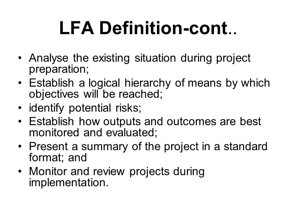 LFA Definition-cont.. Analyse the existing situation during project preparation;