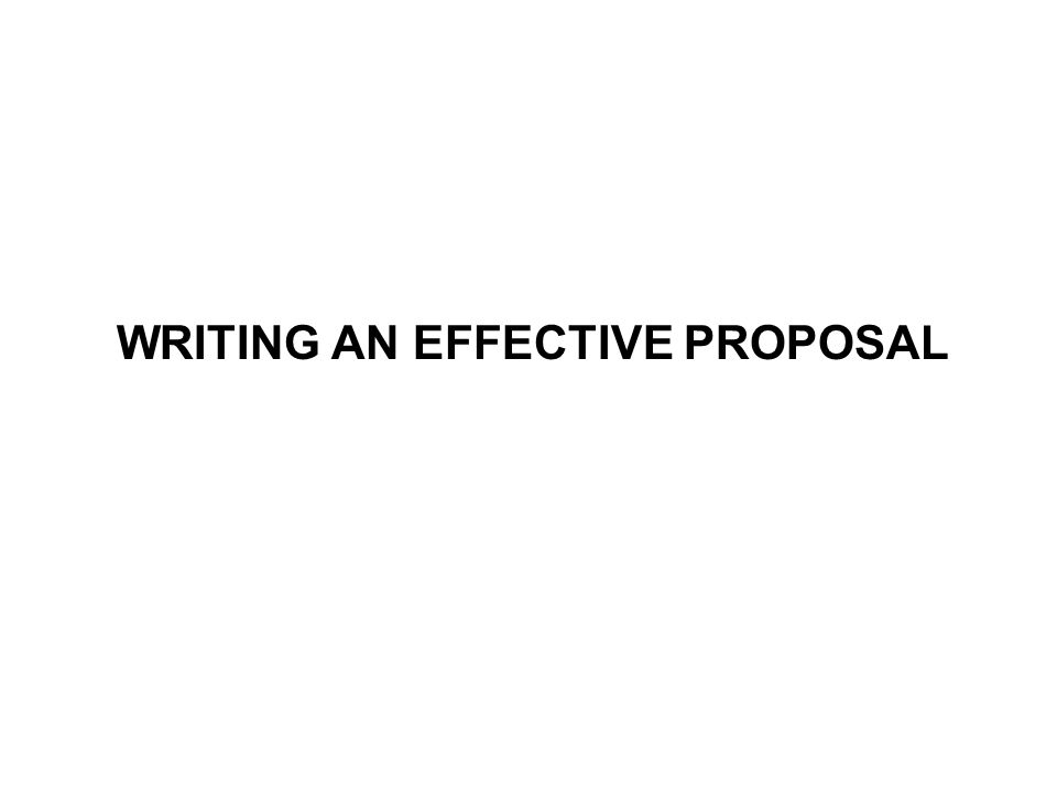 WRITING AN EFFECTIVE PROPOSAL