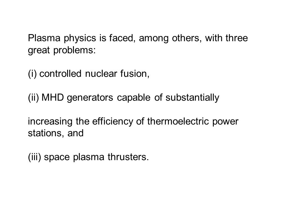 Plasma physics is faced, among others, with three great problems: