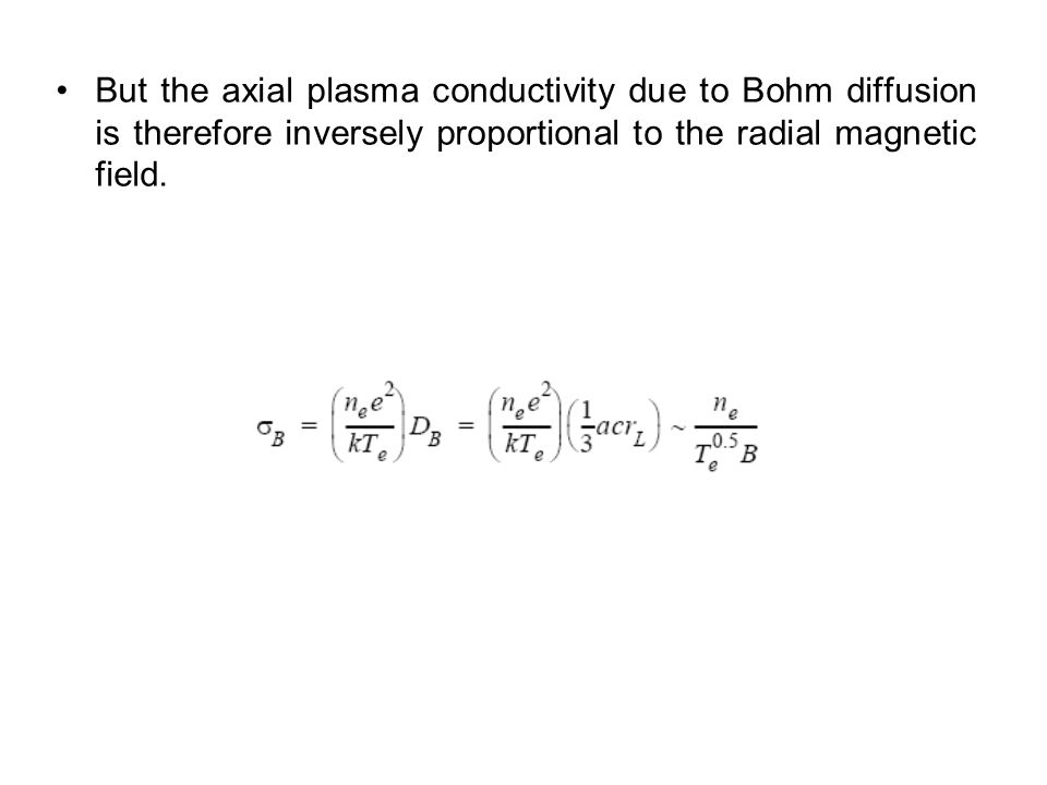 But the axial plasma conductivity due to Bohm diffusion is therefore inversely proportional to the radial magnetic field.