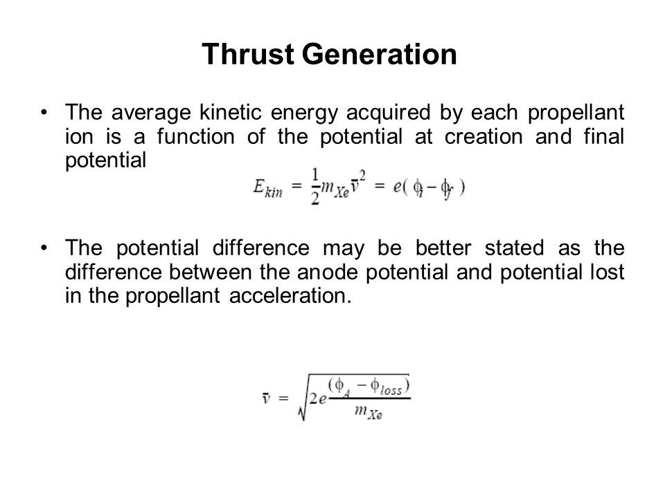 Thrust Generation The average kinetic energy acquired by each propellant ion is a function of the potential at creation and final potential.