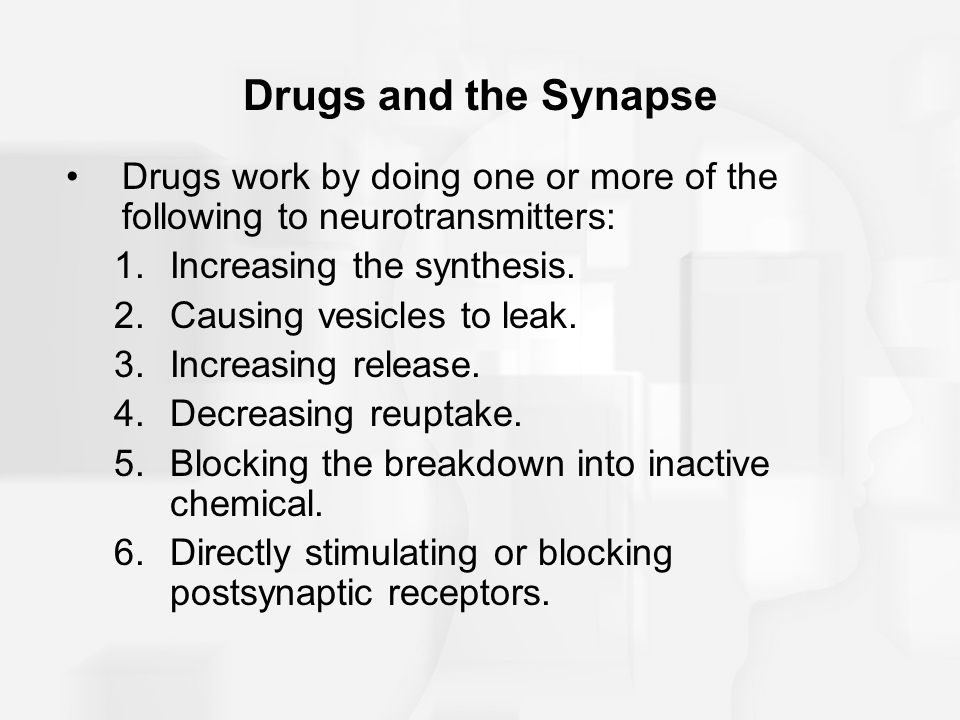 Drugs and the Synapse Drugs work by doing one or more of the following to neurotransmitters: Increasing the synthesis.