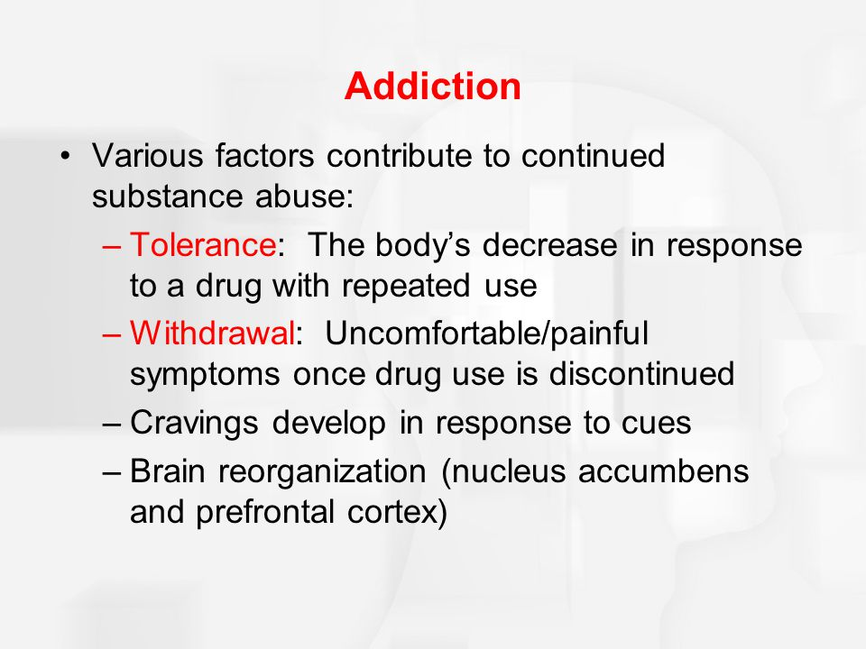 Addiction Various factors contribute to continued substance abuse:
