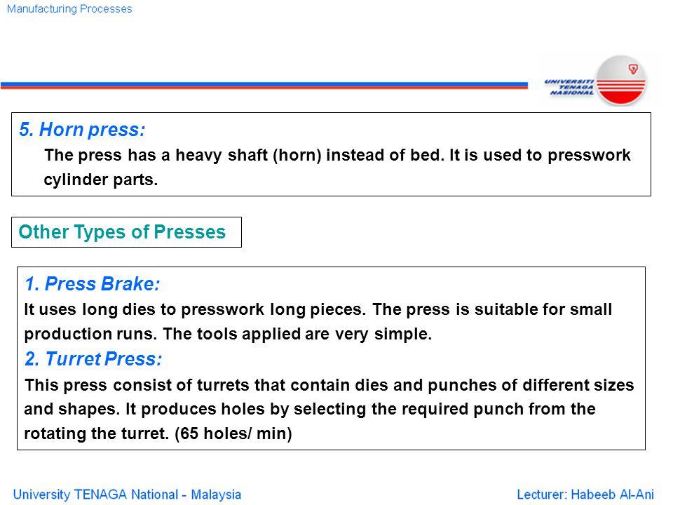 5. Horn press: Other Types of Presses 1. Press Brake: 2. Turret Press: