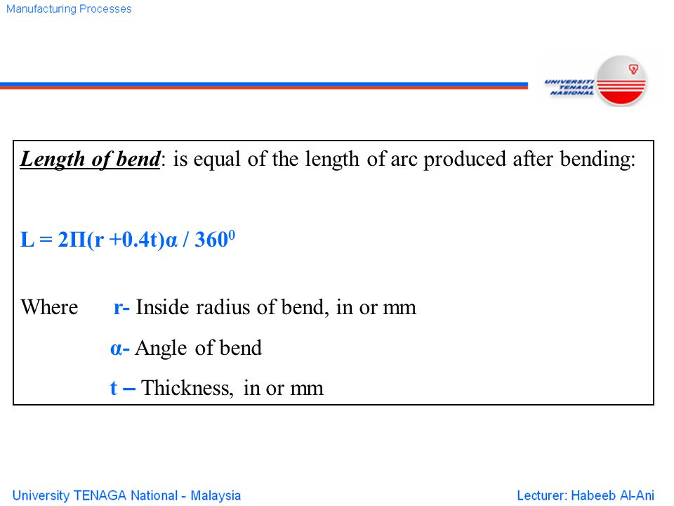 Length of bend: is equal of the length of arc produced after bending: