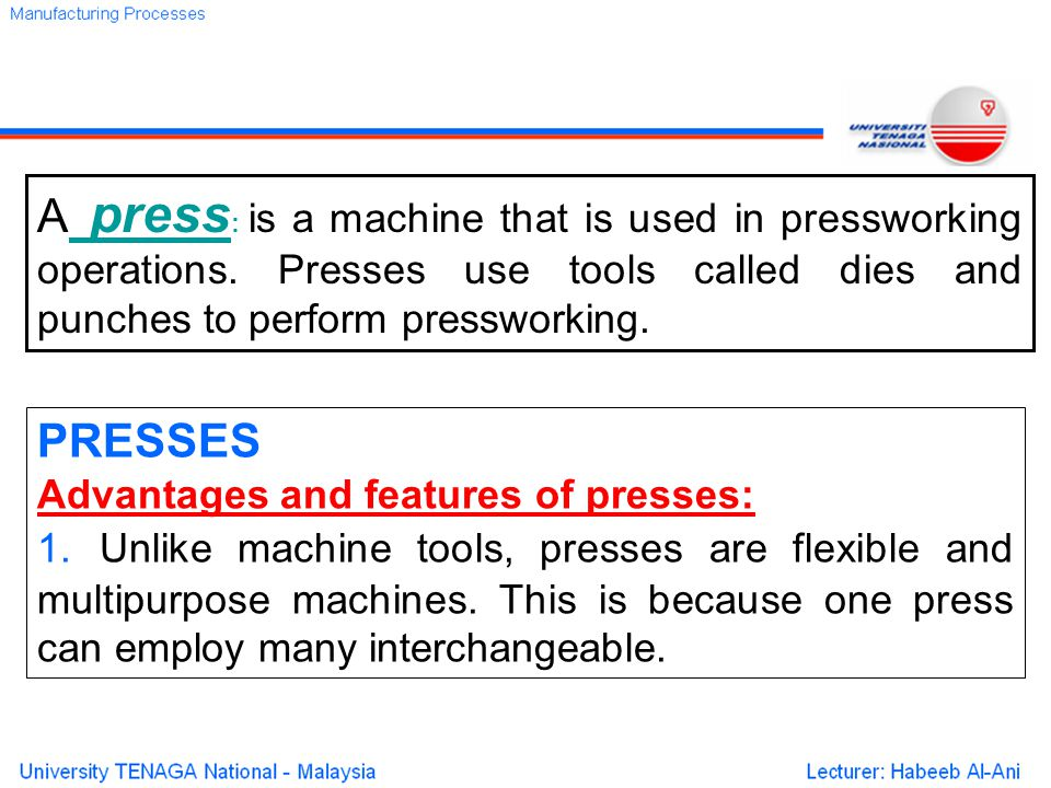 A press: is a machine that is used in pressworking operations