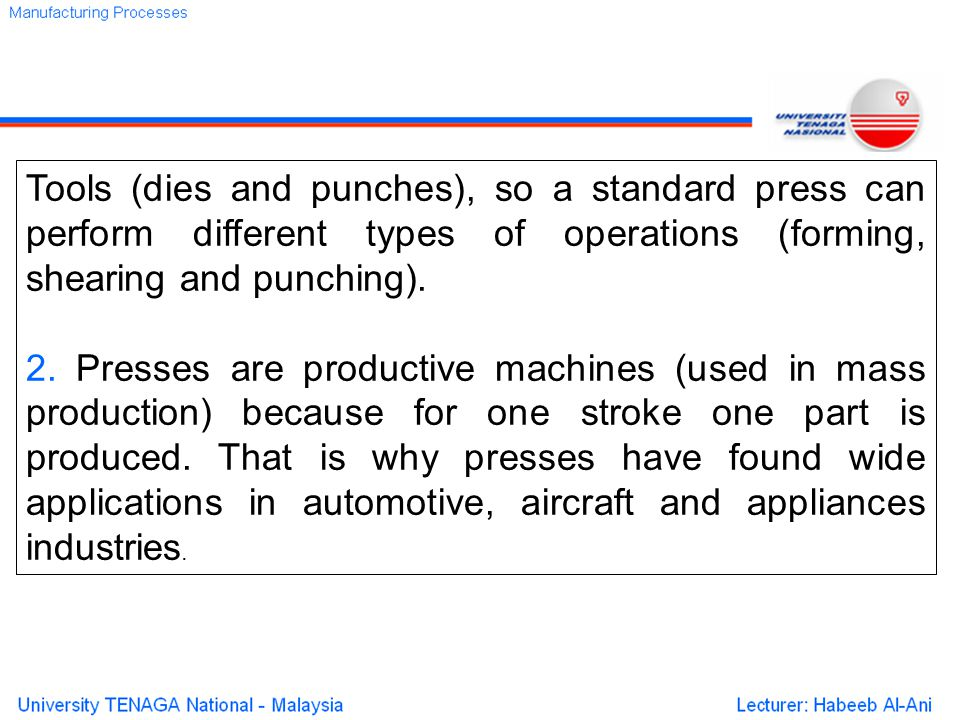Tools (dies and punches), so a standard press can perform different types of operations (forming, shearing and punching).