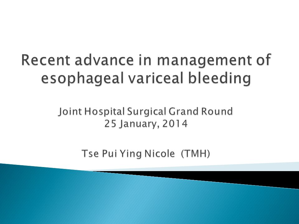 Recent advance in management of esophageal variceal bleeding Joint Hospital Surgical Grand Round 25 January, 2014 Tse Pui Ying Nicole (TMH)