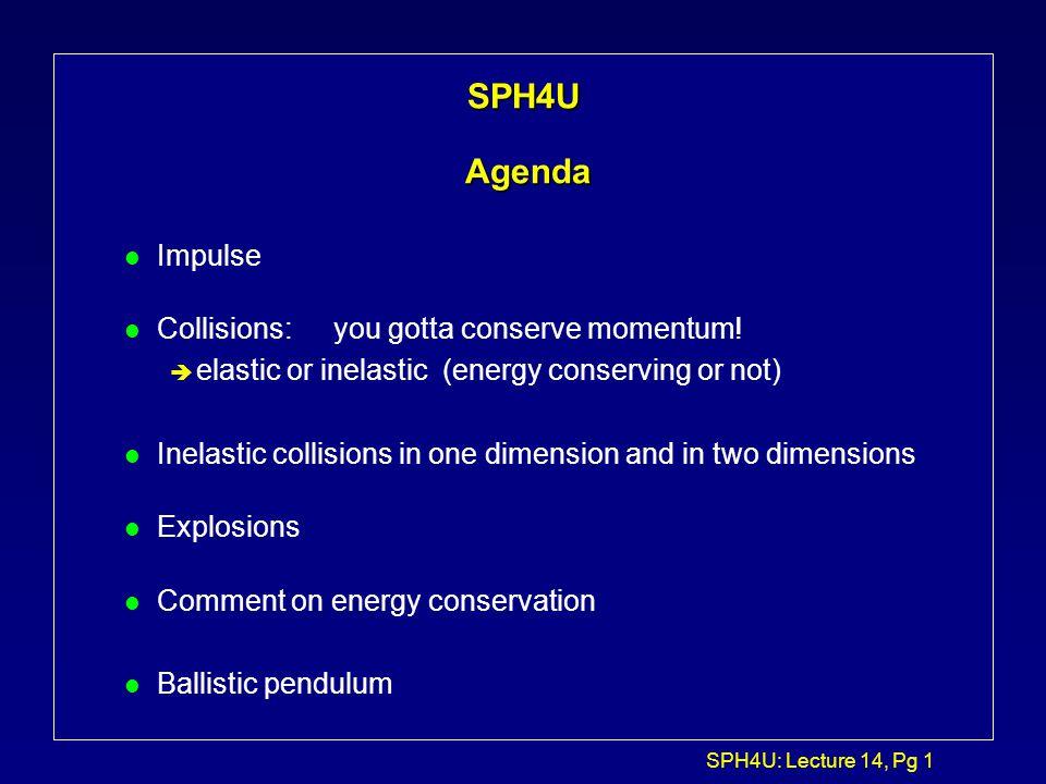 SPH4U Agenda Impulse Collisions: you gotta conserve momentum!