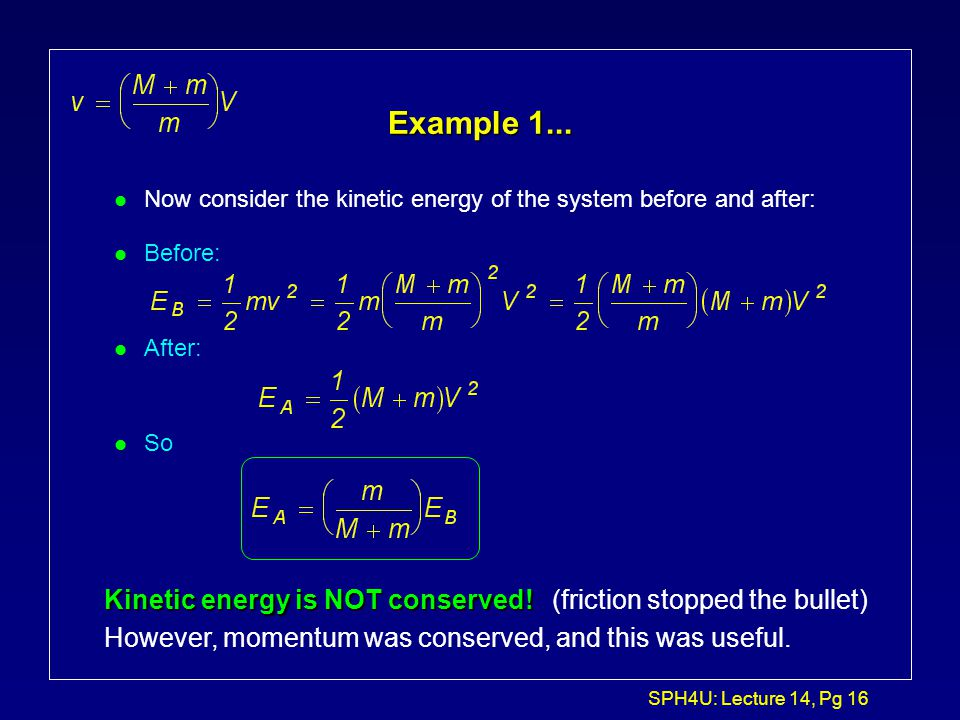 Example 1... Now consider the kinetic energy of the system before and after: Before: After: So.