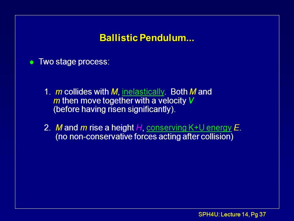 Ballistic Pendulum... Two stage process: