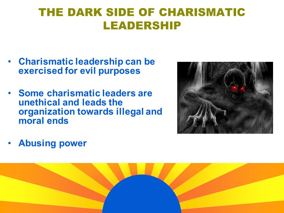 THE DARK SIDE OF CHARISMATIC LEADERSHIP