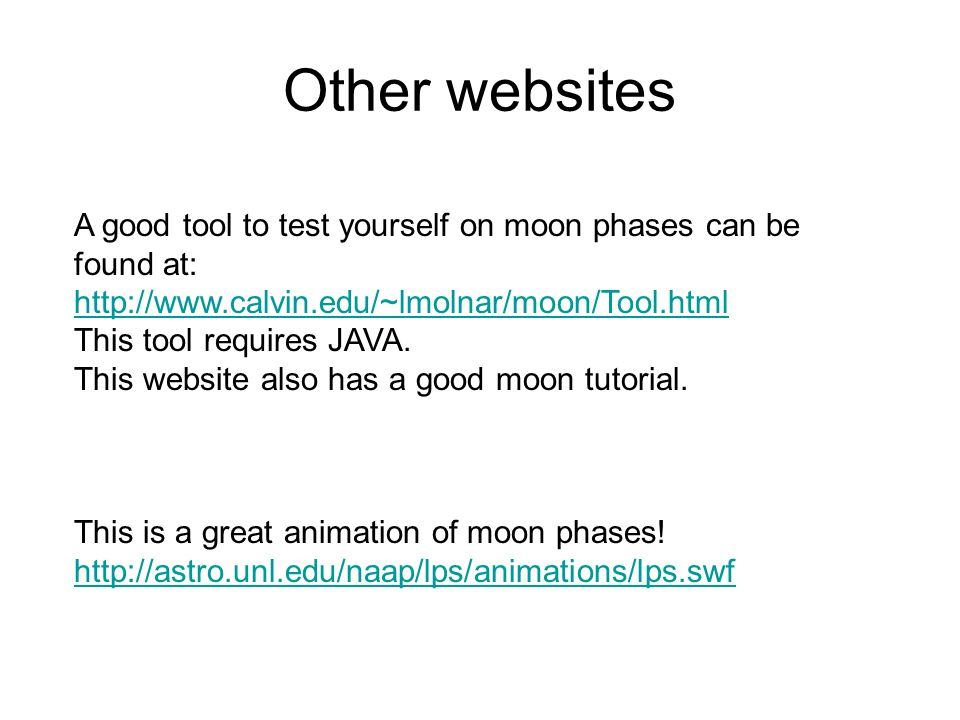 Other websites A good tool to test yourself on moon phases can be found at: http://www.calvin.edu/~lmolnar/moon/Tool.html.