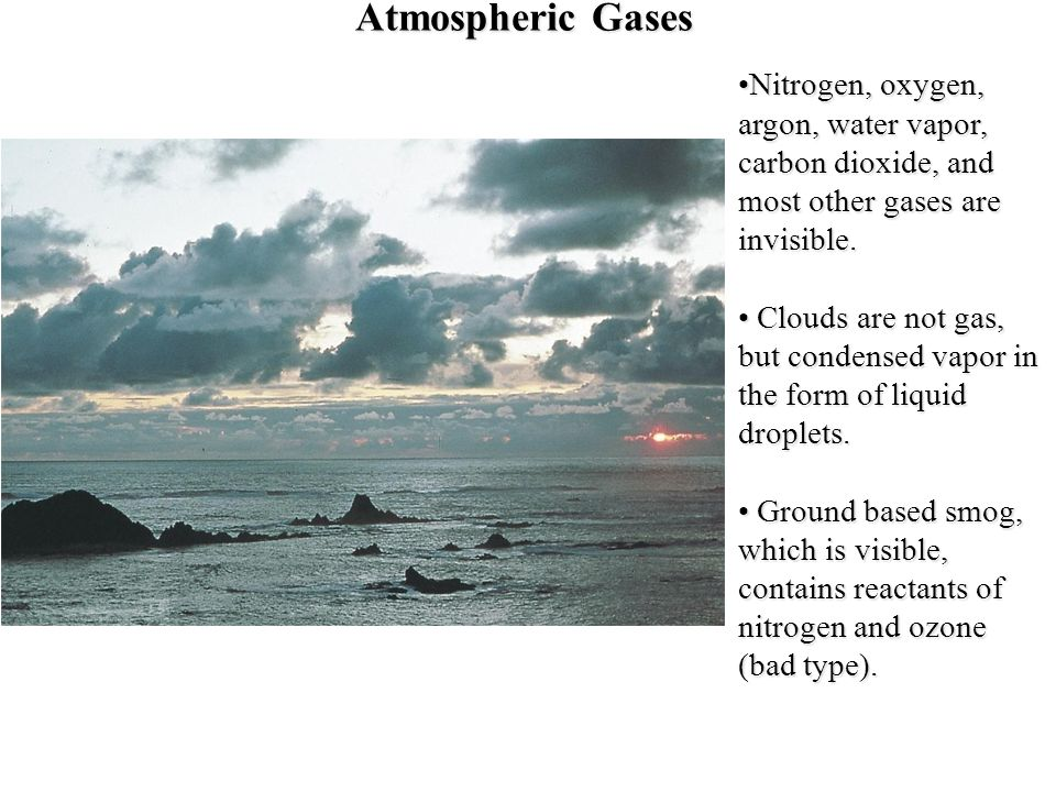 Atmospheric Gases Nitrogen, oxygen, argon, water vapor, carbon dioxide, and most other gases are invisible.