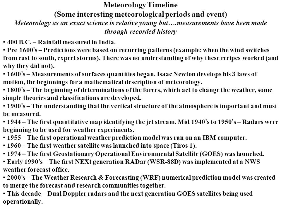 Meteorology Timeline (Some interesting meteorological periods and event) Meteorology as an exact science is relative young but….measurements have been made through recorded history