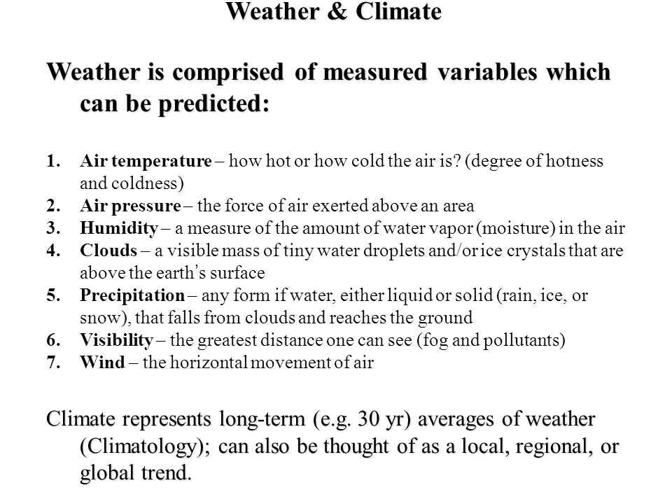 Weather is comprised of measured variables which can be predicted:
