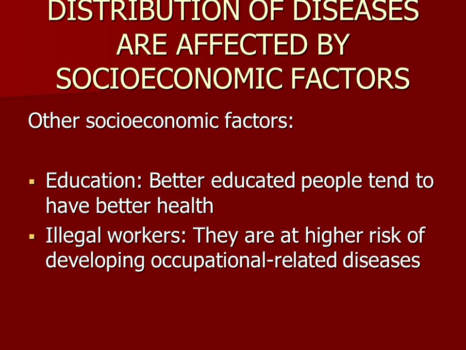 DISTRIBUTION OF DISEASES ARE AFFECTED BY SOCIOECONOMIC FACTORS