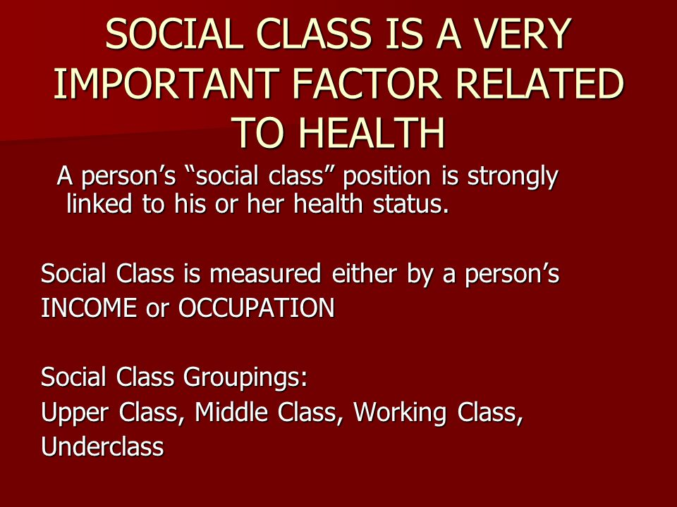 SOCIAL CLASS IS A VERY IMPORTANT FACTOR RELATED TO HEALTH