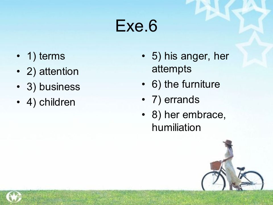 Exe.6 1) terms 2) attention 3) business 4) children