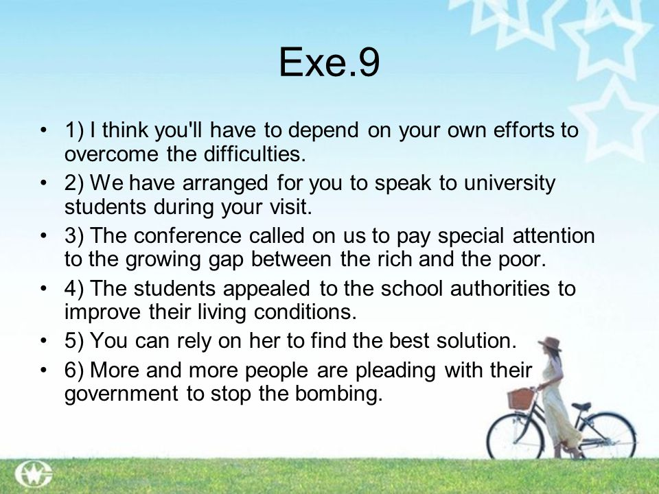 Exe.9 1) I think you ll have to depend on your own efforts to overcome the difficulties.