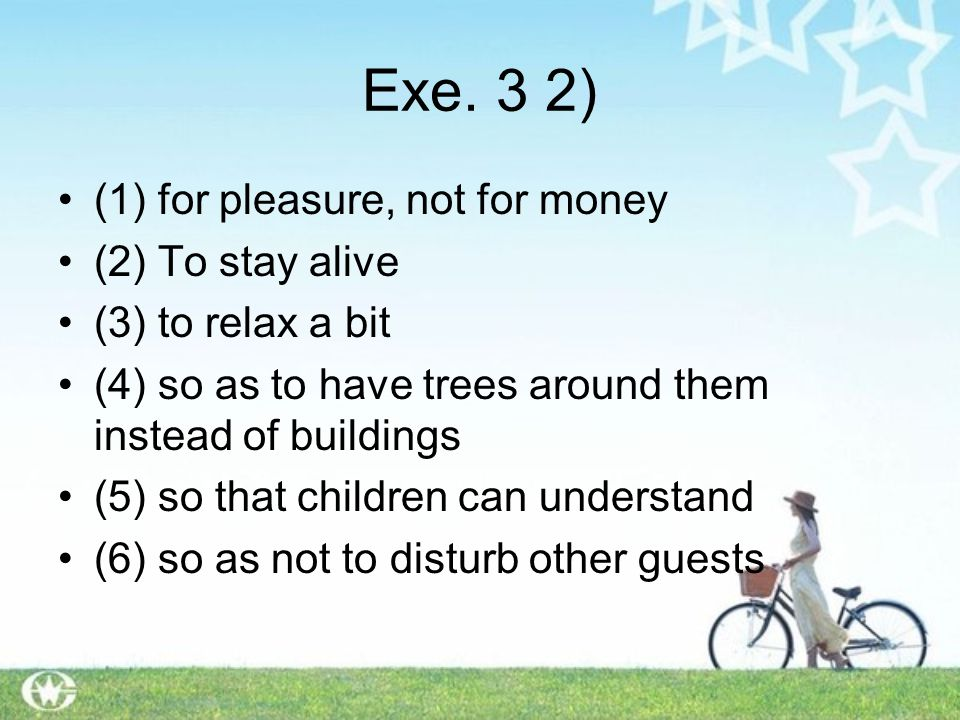 Exe. 3 2) (1) for pleasure, not for money (2) To stay alive