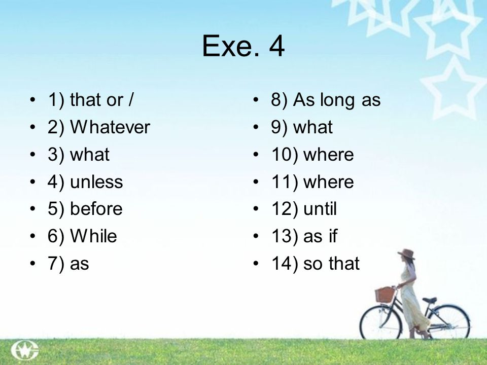 Exe. 4 1) that or / 2) Whatever 3) what 4) unless 5) before 6) While