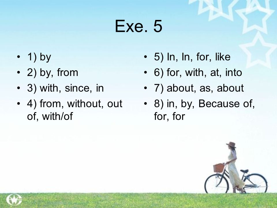 Exe. 5 1) by 2) by, from 3) with, since, in