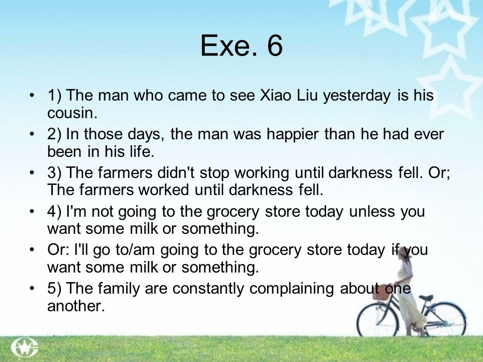 Exe. 6 1) The man who came to see Xiao Liu yesterday is his cousin.