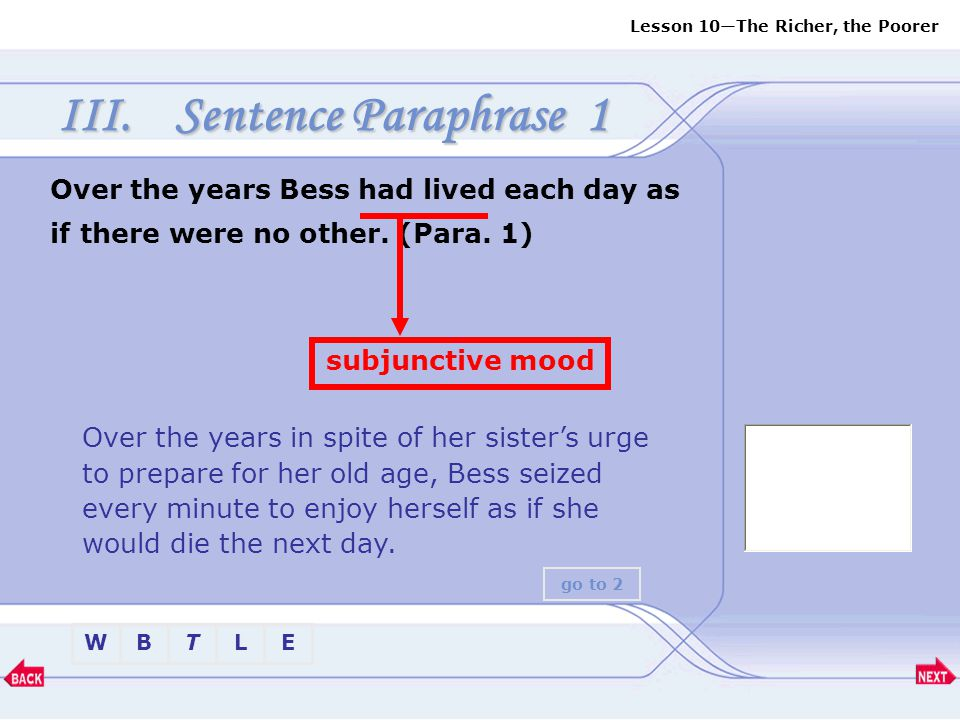 Sentence Paraphrase 1 Over the years Bess had lived each day as if there were no other. (Para. 1) subjunctive mood.