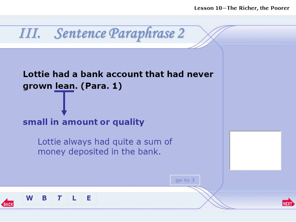 Sentence Paraphrase 2 Lottie had a bank account that had never grown lean. (Para. 1) small in amount or quality.