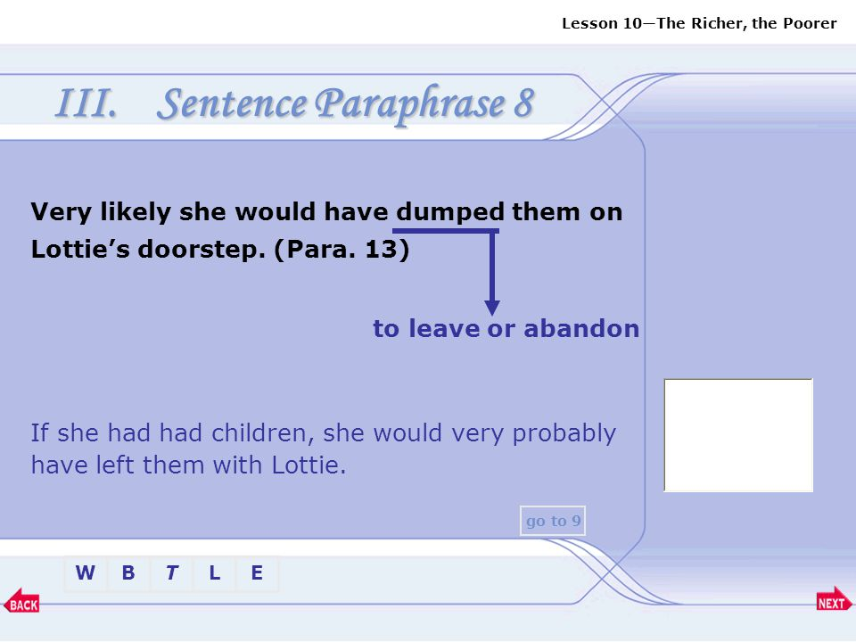Sentence Paraphrase 8 Very likely she would have dumped them on Lottie's doorstep. (Para. 13) to leave or abandon.