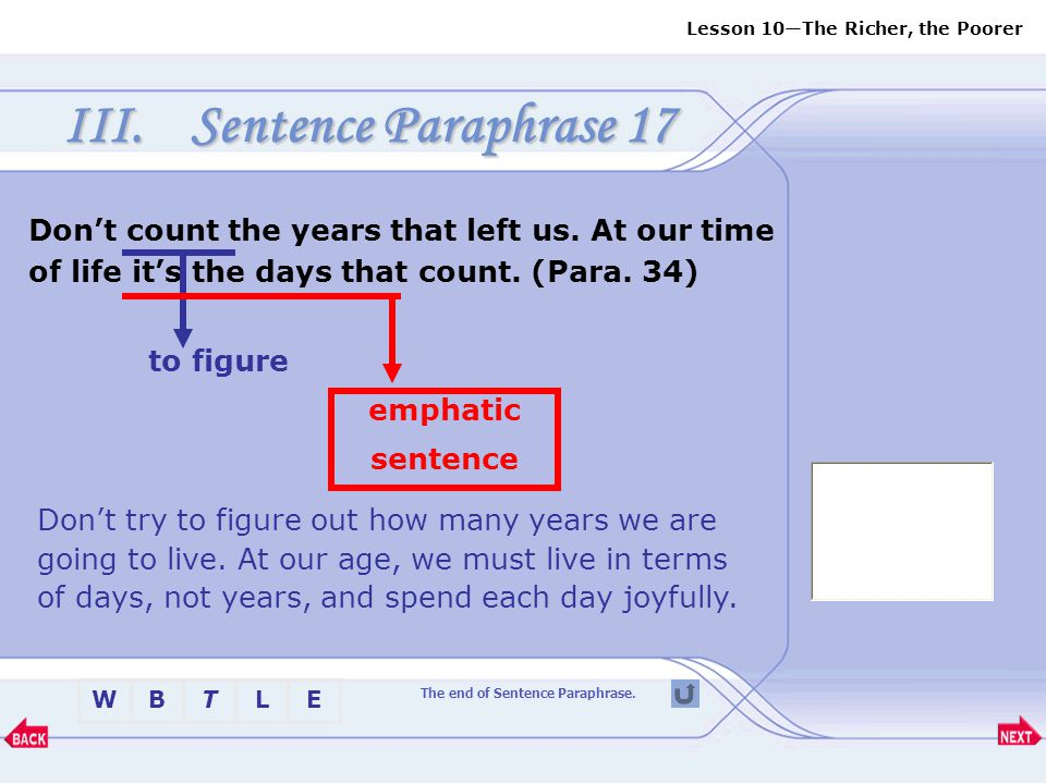 Sentence Paraphrase 17 Don't count the years that left us. At our time of life it's the days that count. (Para. 34)