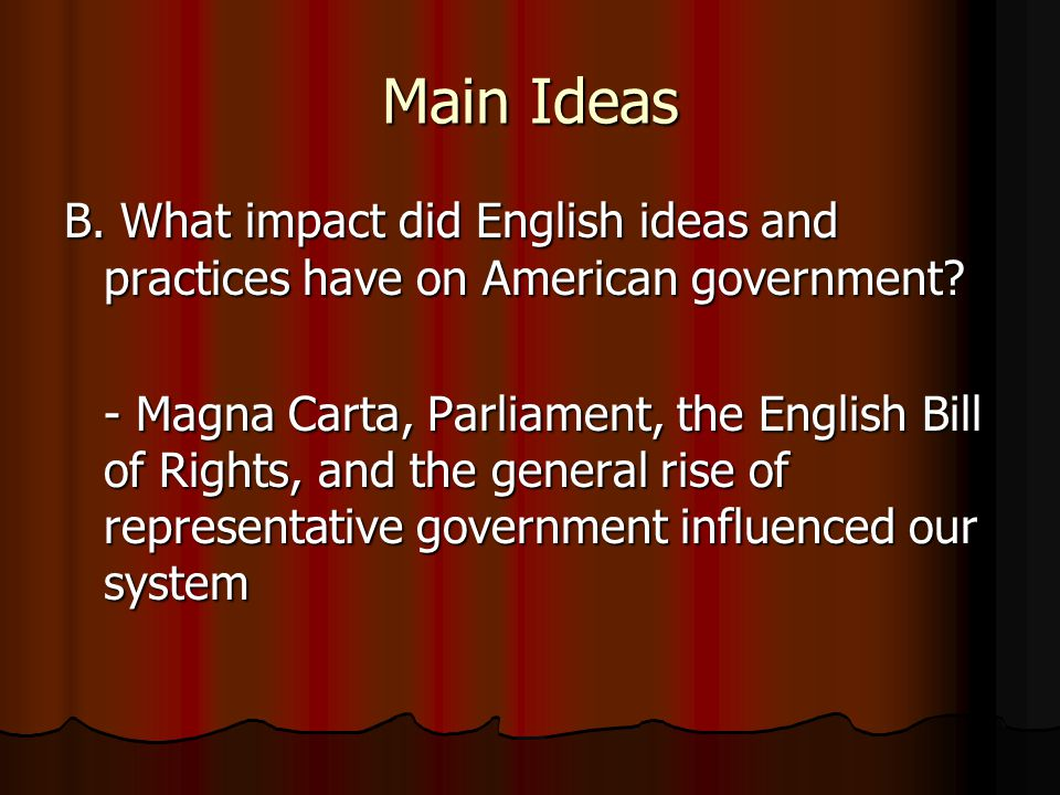 Main Ideas B. What impact did English ideas and practices have on American government