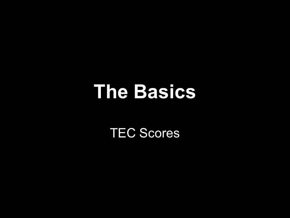 The Basics TEC Scores