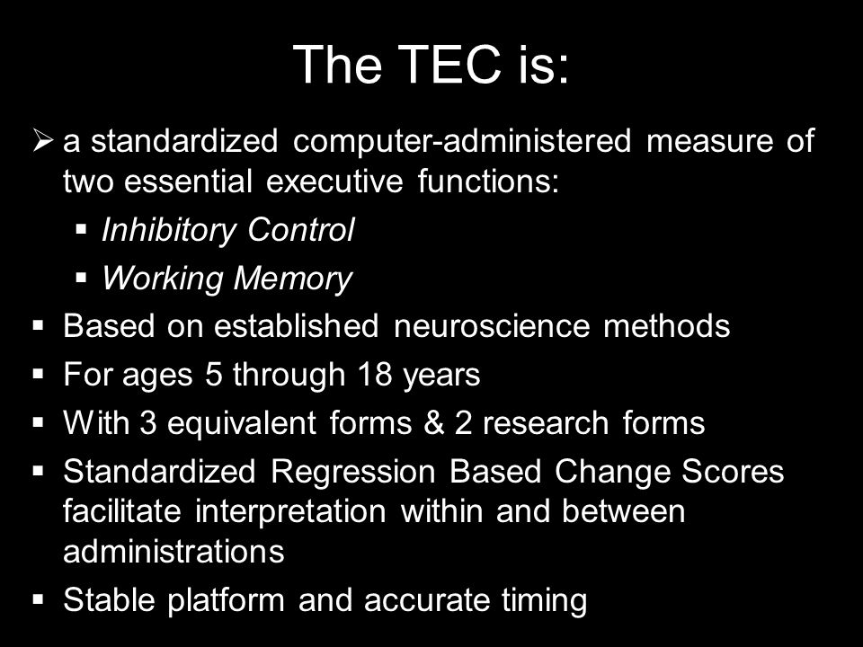 The TEC is: a standardized computer-administered measure of two essential executive functions: Inhibitory Control.